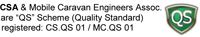CSA & Mobile Caravan Engineers Assoc. are 'QS' Scheme (Quality Standard) registered: CS.QS 01/MC.QS 01